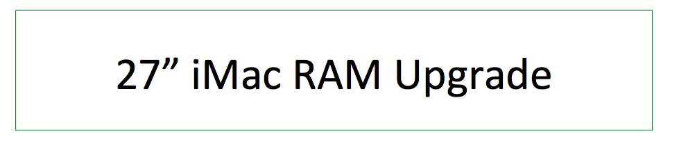 "iMac RAM upgrade, iMac 21"" RAM upgrade, iMac 27"" RAM upgrade, 27"" iMac RAM Upgrade, 21"" iMac RAM upgrade, 16GB iMac RAM upgrade, 32GB iMac RAM upgrade, RAM upgrade 21"" iMac, RAM upgrade 27"" iMac upgrade"