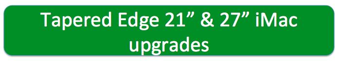Tapered edge iMac SSD upgrade, tapered edge iMac RAM upgrade, 2013 iMac SSD Upgrade, 2014 iMac SSD upgrade, 2015 iMac SSD Upgrade, 2016 iMac SSD upgrade, 2013 iMac RAM Upgrade, 2014 iMac RAM upgrade, 2015 iMac RAM Upgrade, 2016 iMac RAM upgrade,