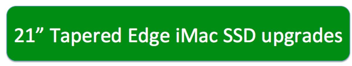 "21"" Tapered edge iMac SSD upgrade, 21"" iMac SSD upgrade, upgrade iMac 21"" SSD, 21"" iMac with retina SSD upgrade, 21"" iMac SSD upgrade"